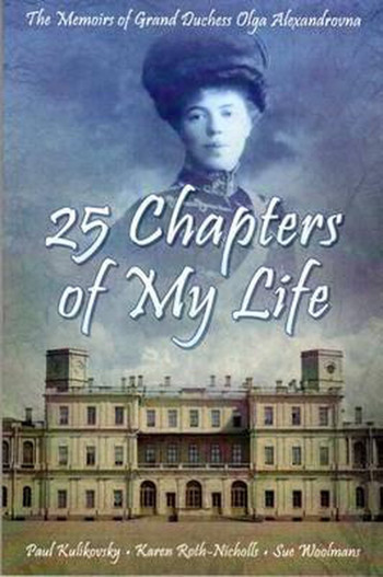 '25 Chapters Of My Life' Memoirs Of Grand Duchess Olga Alexandrovna, the younger sister of the last tsar of Russia