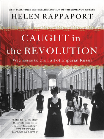 'Caught In The Revolution: Petrograd, Russia, 1917' by Helen Rappaport