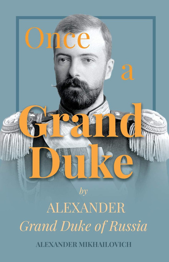 'Once A Grand Duke' by Grand Duke Alexander Mikhailovich Romanov