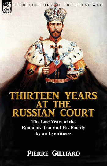 'Thirteen Years At The Russian Court' by Pierre Gilliard